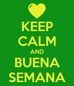 Poster: KEEP CALM AND BUENA SEMANA