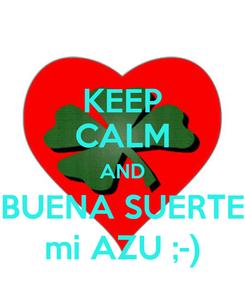 Poster: KEEP CALM AND BUENA SUERTE mi AZU ;-)
