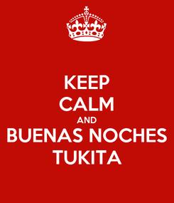 Poster: KEEP CALM AND BUENAS NOCHES TUKITA