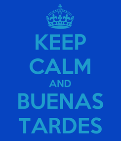 Poster: KEEP CALM AND BUENAS TARDES