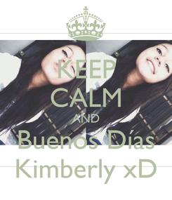 Poster: KEEP CALM AND Buenos Días Kimberly xD