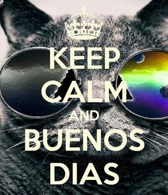 Poster: KEEP CALM AND BUENOS DIAS