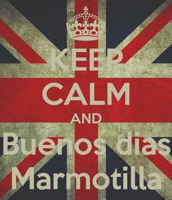 Poster: KEEP CALM AND Buenos dias Marmotilla