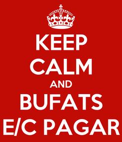 Poster: KEEP CALM AND BUFATS E/C PAGAR