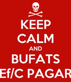 Poster: KEEP CALM AND BUFATS Ef/C PAGAR