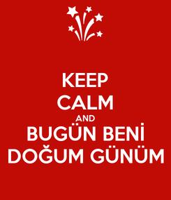 Poster: KEEP CALM AND BUGÜN BENİ DOĞUM GÜNÜM