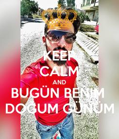 Poster: KEEP CALM AND BUGÜN BENIM  DOĞUM GÜNÜM