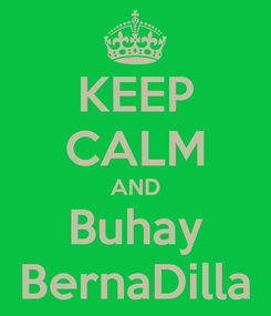 Poster: KEEP CALM AND Buhay BernaDilla