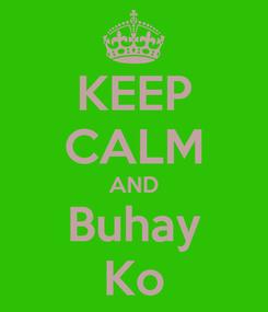 Poster: KEEP CALM AND Buhay Ko