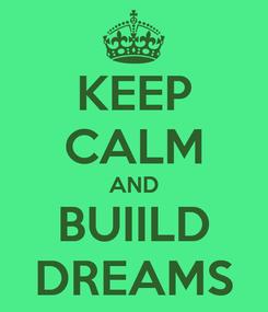 Poster: KEEP CALM AND BUIILD DREAMS
