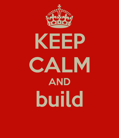 Poster: KEEP CALM AND build