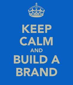 Poster: KEEP CALM AND BUILD A BRAND