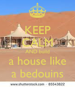 Poster: KEEP CALM AND build a house like a bedouins