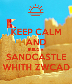 Poster: KEEP CALM AND BUILD A SANDCASTLE WHITH ZWCAD