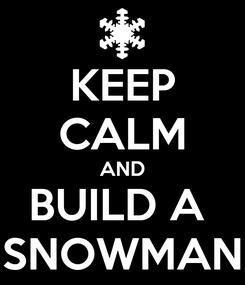 Poster: KEEP CALM AND BUILD A  SNOWMAN
