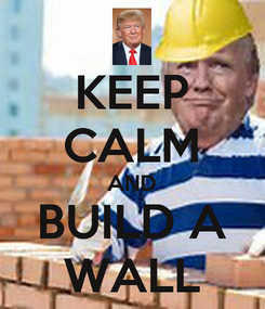Poster: KEEP CALM AND BUILD A WALL