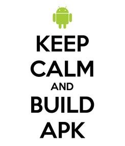 Poster: KEEP CALM AND BUILD APK