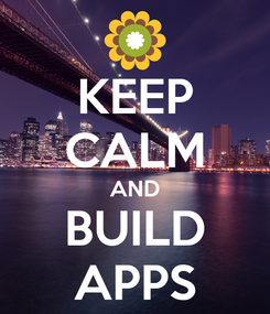 Poster: KEEP CALM AND BUILD APPS