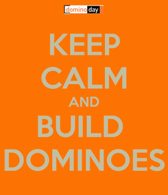 Poster: KEEP CALM AND BUILD  DOMINOES