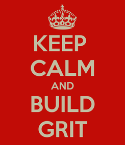 Poster: KEEP  CALM AND BUILD GRIT
