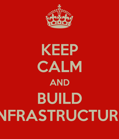 Poster: KEEP CALM AND BUILD INFRASTRUCTURE