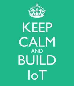 Poster: KEEP CALM AND BUILD IoT