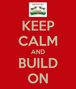 Poster: KEEP CALM AND BUILD ON