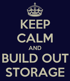 Poster: KEEP CALM AND BUILD OUT STORAGE