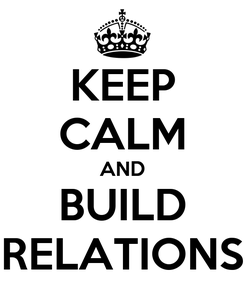 Poster: KEEP CALM AND BUILD RELATIONS