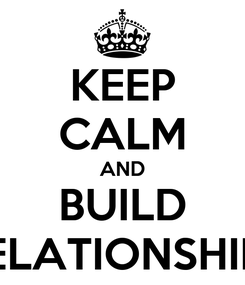Poster: KEEP CALM AND BUILD RELATIONSHIPS