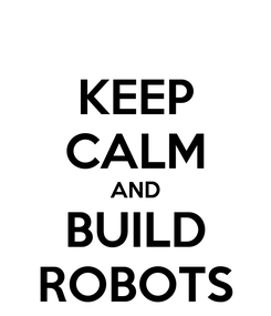Poster: KEEP CALM AND BUILD ROBOTS