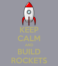Poster: KEEP CALM AND BUILD ROCKETS