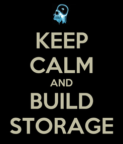 Poster: KEEP CALM AND BUILD STORAGE