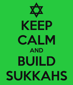 Poster: KEEP CALM AND BUILD SUKKAHS