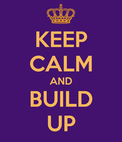 Poster: KEEP CALM AND BUILD UP