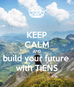 Poster: KEEP CALM AND build your future  with TIENS