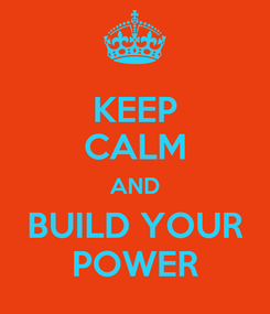 Poster: KEEP CALM AND BUILD YOUR POWER