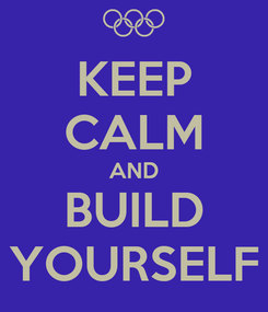 Poster: KEEP CALM AND BUILD YOURSELF