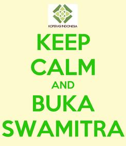 Poster: KEEP CALM AND BUKA SWAMITRA