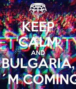Poster: KEEP CALM AND BULGARIA, I´M COMING