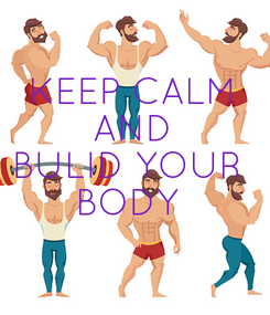 Poster: KEEP CALM AND BULID YOUR  BODY