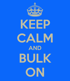 Poster: KEEP CALM AND BULK ON