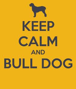 Poster: KEEP CALM AND BULL DOG