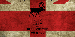 Poster: KEEP CALM AND BULL OF THE WOODS