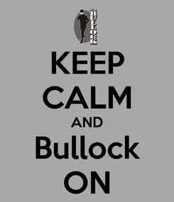 Poster: KEEP CALM AND Bullock ON