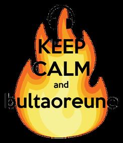 Poster: KEEP CALM and bultaoreune