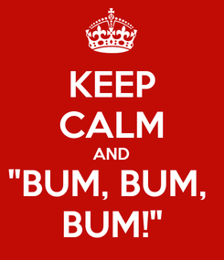 """Poster: KEEP CALM AND """"BUM, BUM,  BUM!"""""""