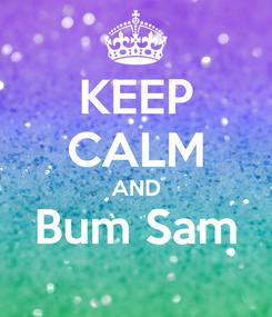 Poster: KEEP CALM AND Bum Sam