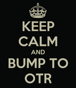 Poster: KEEP CALM AND BUMP TO OTR
