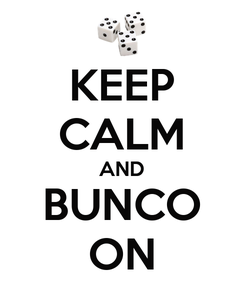 Poster: KEEP CALM AND BUNCO ON